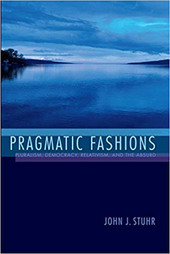 Image for Pragmatic Fashions: Pluralism, Democracy, Relativism, and the Absurd (American Philosophy)