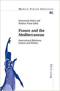 Image for France and the Mediterranean: International Relations, Culture and Politics (Modern French Identities)