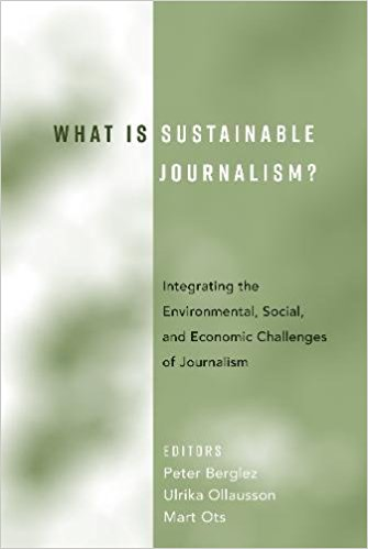 Image for What Is Sustainable Journalism?: Integrating the Environmental, Social, and Economic Challenges of Journalism