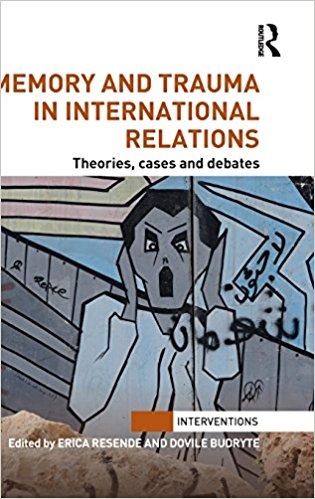 Image for Memory and Trauma in International Relations: Theories, Cases and Debates (Interventions)