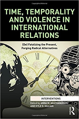 Image for Time, Temporality and Violence in International Relations: (De)fatalizing the Present, Forging Radical Alternatives (Interventions)