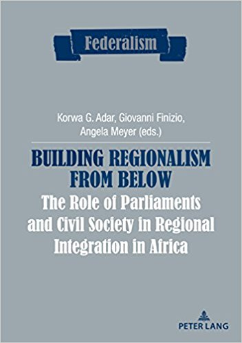 Image for Building Regionalism from Below: The Role of Parliaments and Civil Society in Regional Integration in Africa (Federalism)