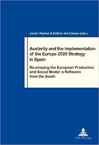 Image for Austerity and the Implementation of the Europe 2020 Strategy in Spain: Re-shaping the European Productive and Social Model: a Reflexion from the South (Travail et Societe / Work and Society)