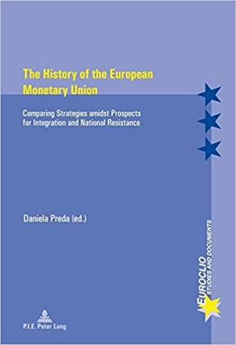 Image for The History of the European Monetary Union: Comparing Strategies amidst Prospects for Integration and National Resistance (Euroclio)